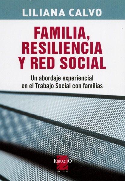 Familia, resiliencia y red social. Un abordaje experiencial en el trabajo social. - Liliana Calvo - 9789508023131