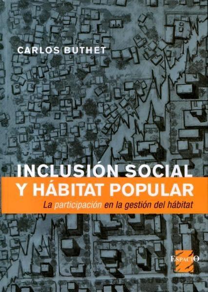 Inclusión social y hábitat popular. La participación en la gestión del hábitat - Carlos Buthet - 9508022191