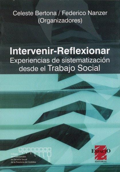 Intervenir-reflexionar. Experiencias de sistematización desde el trabajo social - Celeste Bertona - 9789508022851