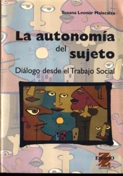 La autonomía del sujeto. Diálogo desde el trabajo social - Susana Leonor Malacalza - 9789508021144