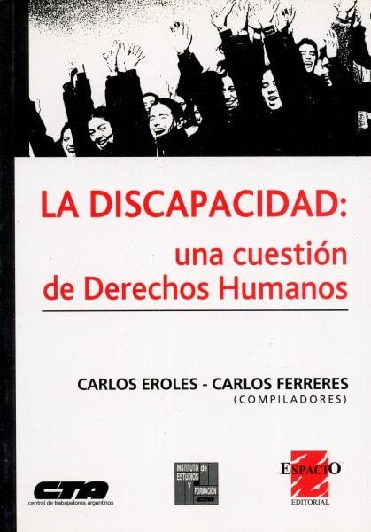 La discapacidad: una cuestión de derechos humanos - Carlos Eroles - 950802147