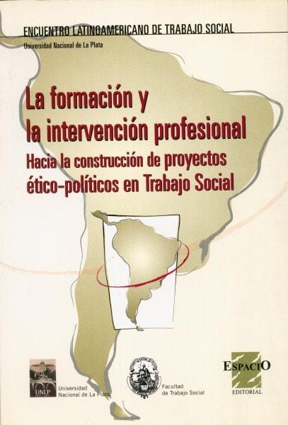 La formación y la intervención profesional. Hacia la construcción de proyectos ético-políticos en trabajo social. - Margarita Rozas Pagaza - 9508022353