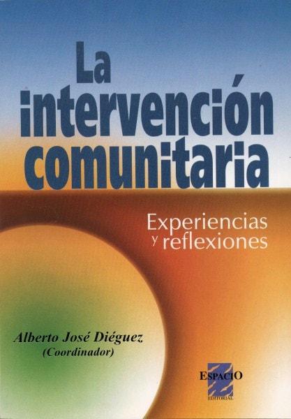 La intervención comunitaria. Experiencias y reflexiones - Alberto José Diéguez - 9508020970