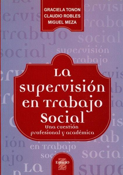 La supervisión en trabajo social. Una cuestión profesional y académica - Graciela Tonon - 9508021810