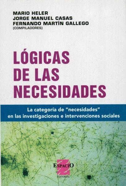 Lógicas de las necesidades. La categoría de necesidades en las investigaciones e intervenciones sociales - Mario Heler - 9789508023230