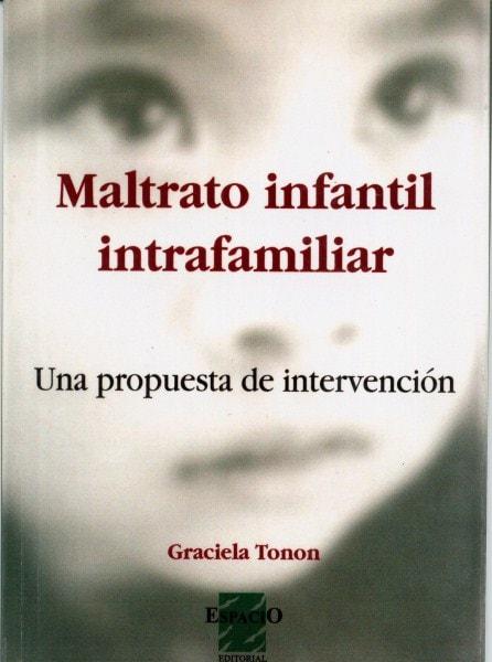 Maltrato infantil intrafamiliar. Una propuesta de intervención - Graciela Tonon - 9508021306