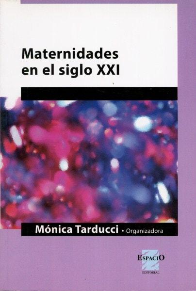 Maternidades en el siglo xxi - Mónica Tarducci - 9789508022936