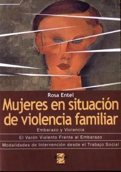 Mujeres en situación de violencia familiar. Embarazo y violencia. El varón violento frente al embarazo.Modalidades de intervención desde el trabajo social - Rosa Entel - 950802142X