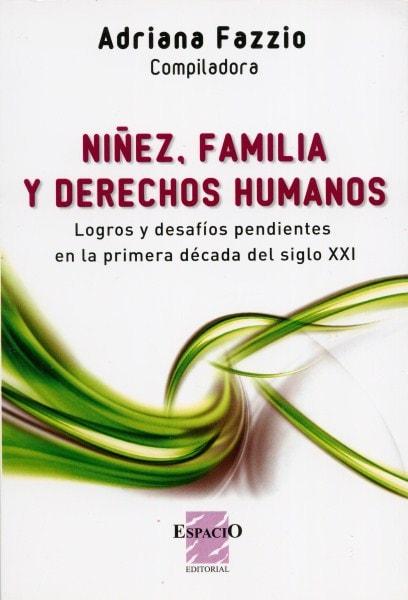Niñez, familia y derechos humanos. Logros desafíos pendientes en la primera década  del siglo xxi - Adriana Fazzio - 9789508023278