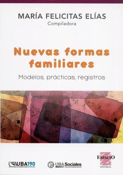 Nuevas formas familiares. Modelos, prácticas, registros - María Felicitas Elías - 9789508023384