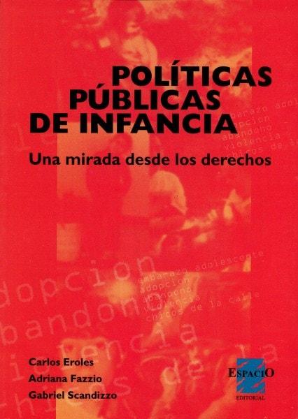 Políticas públicas de infancia. Una mirada desde los derechos  - Carlos Eroles - 9508021373