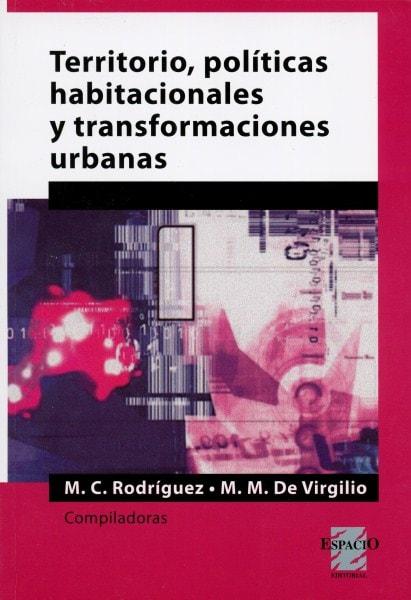 Territorio, políticas habitacionales y transformaciones urbanas - María Mercedes Di Virgilio - 9789508024015