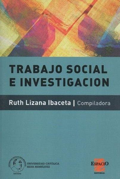 Trabajo social e investigación  - Ruth Lizana Ibaceta - 9789508023773