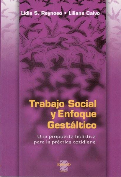 Trabajo social y enfoque gestáltico. Una propuesta holística para la práctica cotidiana - Lidia Reynoso - 9508021551
