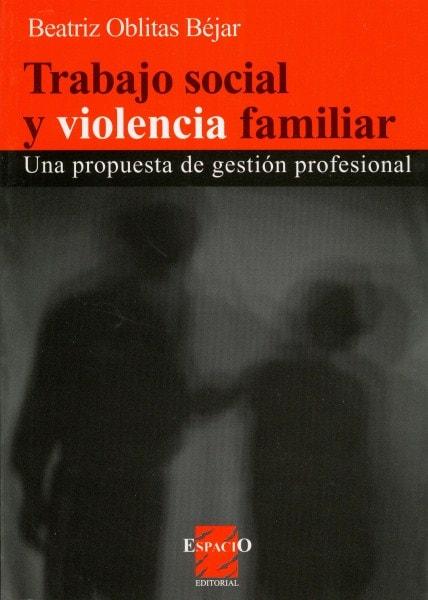 Trabajo social y violencia familiar. Una propuesta de gestión profesional - Beatriz Oblitas Béjar - 9508022329