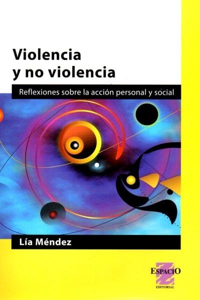 Violencia y no violencia. Reflexiones sobre la acción personal y social - Lía Méndez - 9789508023926