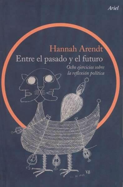 Entre el pasado y el futuro. Ocho ejercicios sobre la reflexión política - Hannah Arendt - 9789873804342