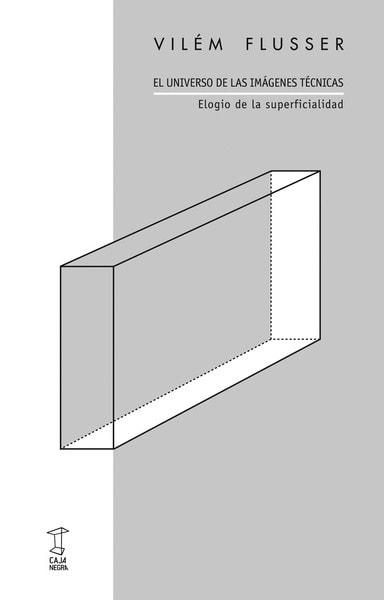 El universo de las imágenes técnicas. Elogio de la superficialidad - Vilém Flusser - 9789871622375