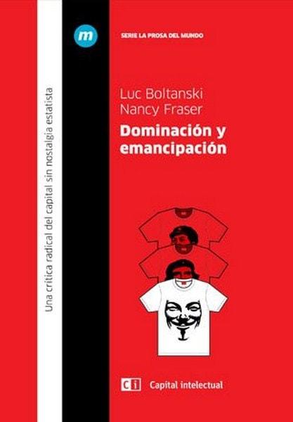 Dominación y emancipación. Una crítica radical del capital sin nostalgia estatista - Luc Boltanski - 9789876145206