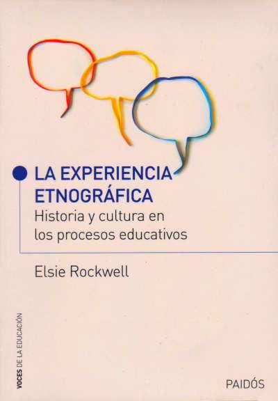 La experiencia etnográfica. Historia y cultura en los procesos educativos - Elsie Rockwell - 9789501215199