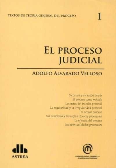 Textos de teoría general del proceso no. 1. El proceso judicial - Adolfo Alvarado Velloso - 9789877060652