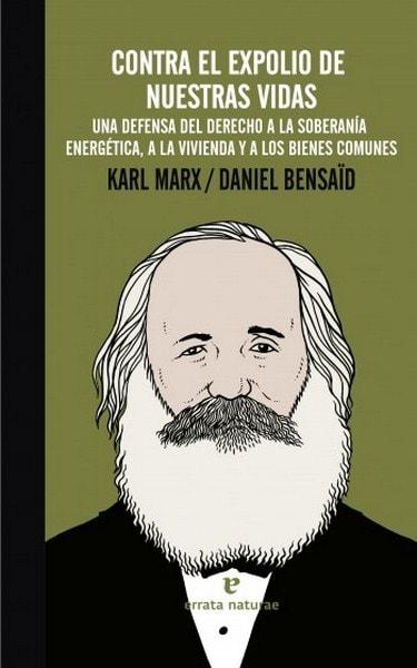 Contra el expolio de nuestras vidas. Una defensa del derecho a la soberanía energética, a la vivienda y a los bienes comunes - Karl Marx - 9788415217992