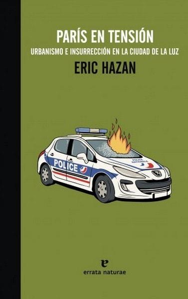 París en tensión. Urbanismo e insurrección en la ciudad de la luz - Eric Hazan - 9788415217114