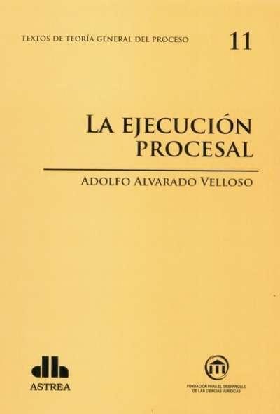 Textos de teoría general del proceso no. 11. La ejecución procesal - Adolfo Alvarado Velloso - 9789877060751