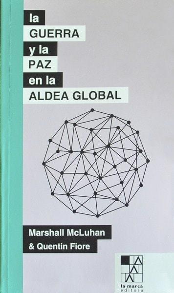 La guerra y la paz en la aldea global - Marshall Mcluhan - 9789508892737
