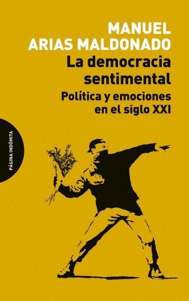 La democracia sentimental. Política y emociones en el siglo xxi - Manuel Arias Maldonado - 9788494481659