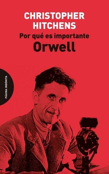 Por qué es importante orwell - Christopher Hitchens - 9788494481604
