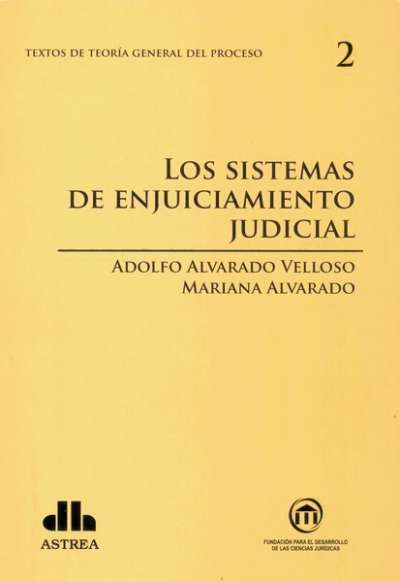 Textos de teoría general del proceso no. 2. Los sistemas en el enjuiciamiento judicial - Adolfo Alvarado - 9789877060669