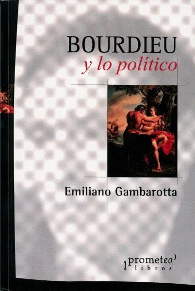 Bourdieu y lo político - Emiliano Gambarotta - 9789875747913
