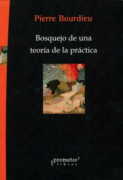Bosquejo de una teoría de la práctica - Pierre Bourdieu - 9789875745476