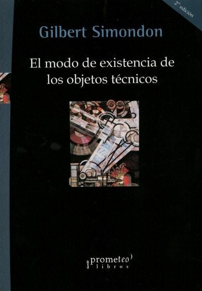 El modo de existencia de los objetos técnicos - Gilbert Simondon - 9789875741973