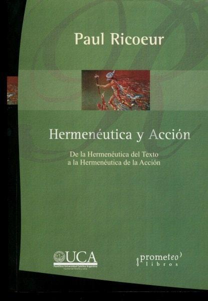Hermenéutica y acción. De la hermenéutica del texto a la hermenéutica de la acción  - Paul Ricoeur - 9789875742512