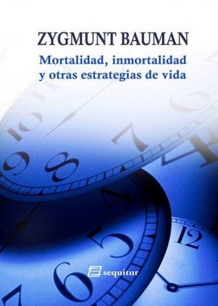 Mortalidad, inmortalidad y otras estrategias de vida - Zygmunt Bauman - 9788415707110