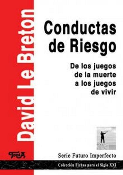 Conductas de riesgo. De los juegos de la muerte a los juegos de vivir - David Le Breton - 9789871185368