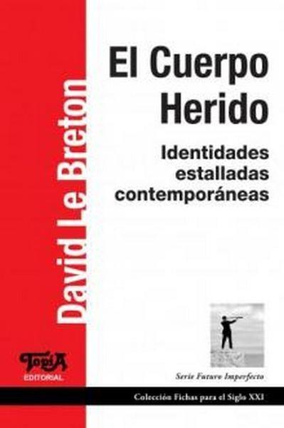 El cuerpo herido. Identidades estalladas contemporáneas - David Le Breton - 9789874025142