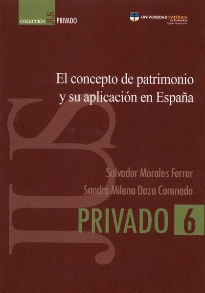 Libro: El concepto de patrimonio y su aplicación en españa - Autor: Salvador Morales Ferrer - Isbn: 9789588934341