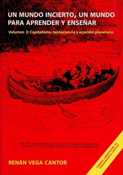 Libro: Un mundo incierto, un mundo para aprender y enseñar. Volumen 1 y 2. - Autor: Renán Vega Cantor - Isbn: 9789584487506