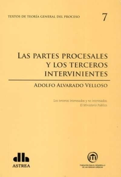 Textos de teoría general del proceso no. 7. Las partes procesales y los terceros intervinientes - Adolfo Alvarado Velloso - 9789877060713