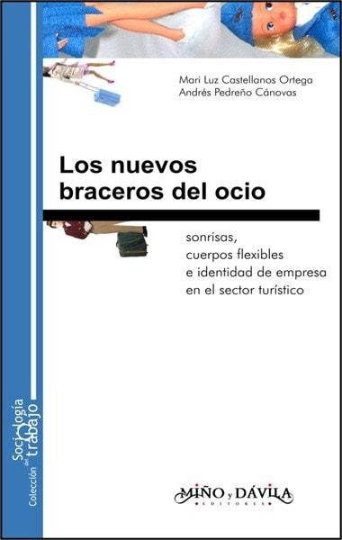 Libro: Los nuevos braceros del ocio. Sonrisas, cuerpos flexibles e identidad de empresa en el sector turístico - Autor: Mari Luz Castellanos Ortega - Isbn: 9788495294890