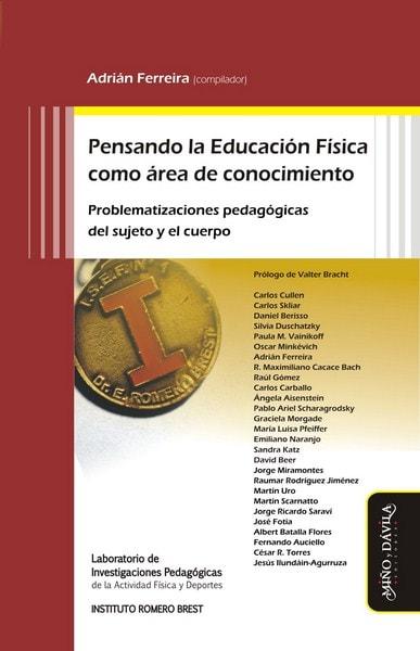 Libro: Pensando la educación física como área de conocimiento. Problematizaciones pedagógicas del sujeto y el cuerpo - Autor: Adrián Ferreira - Isbn: 9788416467082