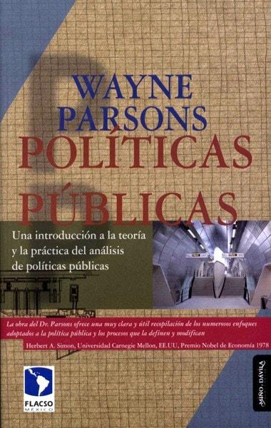 Libro: Políticas públicas. Una introducción a la teoría y la práctica del análisis de políticas públicas  - Autor: Wayne Parsons - Isbn: 9789709967067