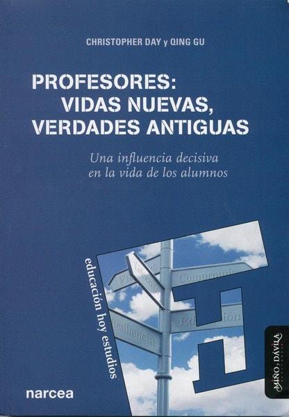 Libro: Profesores: vidas nuevas, verdades antiguas. Una influencia decisiva en la vida de los alumnos  - Autor: Christopher Day - Isbn: 8415295448