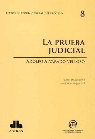Textos de teoría general del proceso no. 8. La prueba judicial - Adolfo Alvarado Velloso - 9789877060720