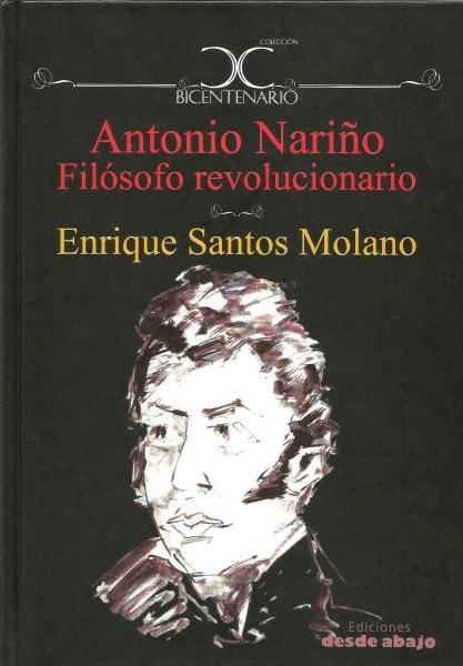 Libro: Antonio nariño filósofo revolucionario - Autor: Enrique Santos Molano - Isbn: 9789588454795