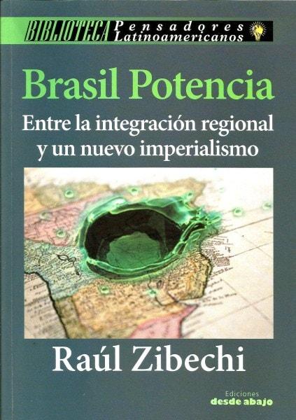 Libro: Brasil potencia entre la integración regional y un nuevo imperialismo - Autor: Raul Zibechi - Isbn: 9789588454542