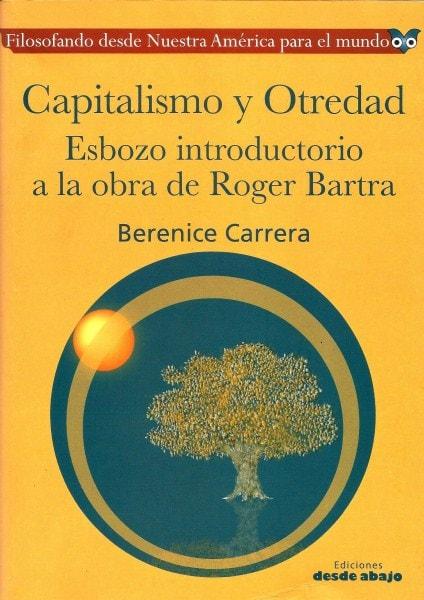 Libro: Capitalismo y otredad.Esbozo introductorio a la obra de roger bartra - Autor: Berenice Carrera - Isbn: 9789588454689